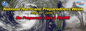 National Hurricane Preparedness Week - Be Prepared!