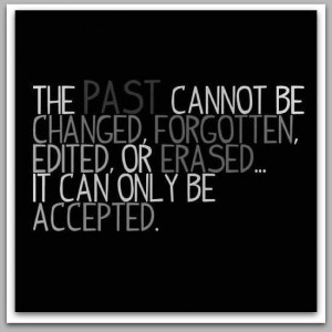 The past can only be accepted.